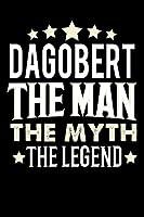 Notizbuch: Dagobert The Man The Myth The Legend (120 gepunktete Seiten als u.a. Tagebuch, Reisetagebuch oder Projektplaner fuer Vater, Ehemann, Freund, Kumpel, Bruder, Onkel und mehr)