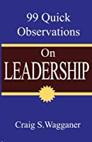 99 Quick Observations on Leadership