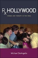 Rx Hollywood: Cinema and Therapy in the 1960s (Suny Series Horizons of Cinema)