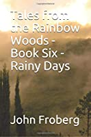 Tales from the Rainbow Woods - Book Six - Rainy Days