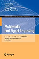 Multimedia and Signal Processing: Second International Conference, CMSP 2012, Shanghai, China, December 7-9, 2012, Proceedings (Communications in Computer and Information Science)