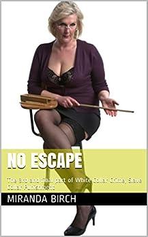 No Escape: The 3rd and final part of White Collar Crime, Slave Collar Punishment by [Birch, Miranda]