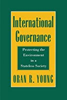 International Governance: Protecting the Environment in a Stateless Society (Cornell Studies in Political Economy)