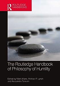 The Routledge Handbook of Philosophy of Humility (Routledge Handbooks in Philosophy) (English Edition)