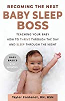 Becoming the Next BABY SLEEP BOSS: Teaching Your Baby How to Thrive Through the Day and Sleep Through the Night (Baby Basics, 0-12 Months)