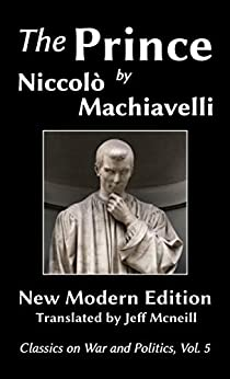 The Prince by Niccolo Machiavelli: New Modern Edition (Classics on War and Politics Book 5) by [Machiavelli, Niccolo]