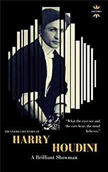 HARRY HOUDINI: A brilliant showman. The World's Greatest Escape Artist (GREAT BIOGRAPHIES Book 1) by [HOUR, THE HISTORY]