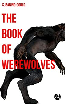 The Book of Werewolves (ApeBook Classics 53) by [Baring-Gould, William S.]