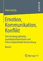 Emotion, Kommunikation, Konflikt: Eine historiographische, grundlagentheoretische und kulturvergleichende Untersuchung  Band 2