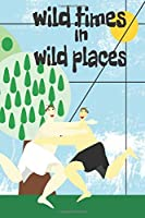 Wild Times in Wild Places: A perfect Valentine's gift for you and your partner to record your more adventurous exploits.