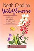 North Carolina Wildflowers: A Children's Field Guide to the State's Most Common Flowers (Interpreting the Great Outdoors)