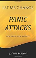 Panic Attacks: Change Course, Stop Panic Attacks and Overcome Anxiety. Take Back Control of Your Life. Self-Control Daily Guide for Women and Men (Let Me Change)