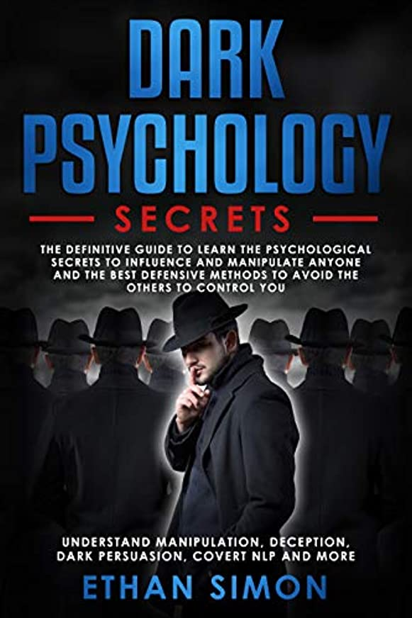 オフ影救急車Dark Psychology Secrets: The Definitive Guide to Learn the Psychological Secrets to Influence and Manipulate Anyone and the Best Defensive Methods to Avoid the Others to Control You (English Edition)