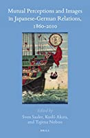 Mutual Perceptions and Images in Japanese-German Relations, 1860-2010 (Brill's Japanese Studies Library)