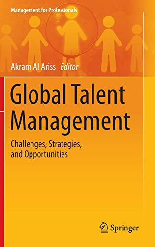 Download Global Talent Management: Challenges, Strategies, and Opportunities (Management for Professionals) 3319051245