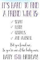 It's Hard To Find A Friend Who Is Smart Funny Generous And Awesome | But You Found Me | Happy 15th Birthday!: Funny 15th Birthday Card Journal / Notebook / Diary / Greetings / Appreciation Quote Gift (6 x 9 - 110 Blank Lined Pages)