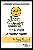 A Short & Happy Guide to the First Amendment (Short & Happy Guides)