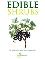 EDIBLE SHRUBS: 70+ Top Shrubs from Plants For A Future