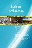 Business Architecture A Complete Guide - 2020 Edition