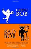 Good Bob Bad Bob, Two Paths to Success in Sales