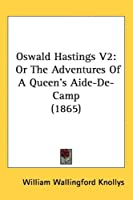 Oswald Hastings Vol 2, or the Adventures of a Queen's Aide-de-camp