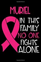 MURIEL In This Family No One Fights Alone: Personalized Name Notebook/Journal Gift For Women Fighting Breast Cancer. Cancer Survivor / Fighter Gift for the Warrior in your life | Writing Poetry, Diary, Gratitude, Daily or Dream Journal.