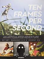 Ten Frames Per Second: An Articulated Adventure
