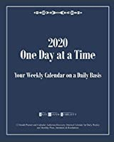 2020 One Day at a Time: Your Weekly Calendar on a Daily Basis: 12 Month Planner and Calendar: Addiction Recovery Oriented Calendar for Daily Weekly and Monthly Plans, Intentions & Resolutions