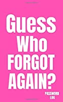Guess Who Forgot Again? Password Log: Password Journal, Password Notebook Keeper To Protect Usernames and Passwords