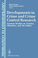 Developments in Crime and Crime Control Research: German Studies on Victims, Offenders, and the Public (Research in Criminology)