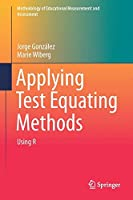 Applying Test Equating Methods: Using R (Methodology of Educational Measurement and Assessment)
