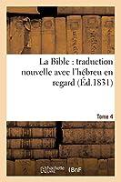 La Bible: Traduction Nouvelle Avec l'Hébreu En Regard, Accompagné Des Points-Voyelles. Tome 4 (Religion)