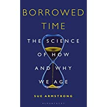 Borrowed Time: The Science of How and Why We Age (Bloomsbury Sigma)