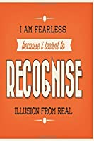 I am fearless because I learnt to recognise illusion from real: Funny Dot Grid 6x9 Dotted Bullet Journal and Notebook