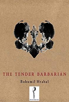 [Hrabal, Bohumil]のThe Tender Barbarian: Pedagogic Texts (English Edition)