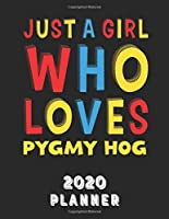 Just A Girl Who Loves Pygmy Hog 2020 Planner: Weekly Monthly 2020 Planner For Girl Women Who Loves Pygmy Hog 8.5x11 67 Pages