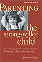 Parenting the Strong-Willed Child, Revised and Updated Edition: The Clinically Proven Five-Week Program for Parents of Two- to Six-Year-Olds