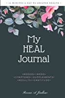 My HEAL Journal: Easiest way to make your health resolutions stick & journal your health progress week by week while staying inspired to get your health back! [並行輸入品]