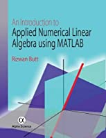 An Introduction to Applied Numerical Linear Algebra Using MATLAB