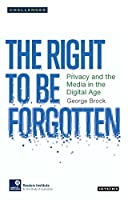 The Right to be Forgetten: Privacy and the Media in the Digital Age (Risj Challenges)