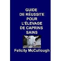 Guide de Réussite pour L'élevage de Caprins Sains (Connaissance Caprine t. 4) (French Edition)