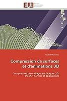 Compression de surfaces et d'animations 3D: Compression de maillages surfaciques 3D: théorie, normes et applications (Omn.Univ.Europ.)