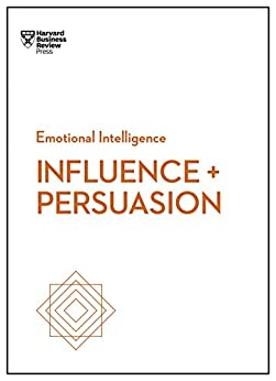Influence and Persuasion (HBR Emotional Intelligence Series) by [Harvard Business Review, Morgan, Nick, Cialdini, Robert B., Hill, Linda A., Duarte, Nancy]