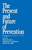The Present and Future of Prevention: In Honor of George W Albee (Primary Prevention of Psychopathology)