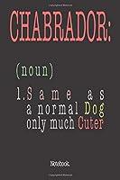 Chabrador (noun) 1. Same As A Normal Dog Only Much Cuter: Notebook