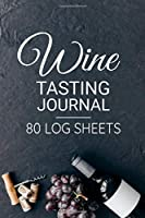 Wine Tasting Journal | 80 Log Sheets: Wine Tasting Journal | 80 Wine Tasting Score Sheets | Record Wine Details, Flavors & Aromas | Easy-To-Carry (85 pages, 6x9 inches) | Gift for Wine Lovers | Score Keeper