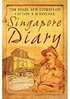 Singapore Diary: The Hidden Journal of Captain R. M. Horner