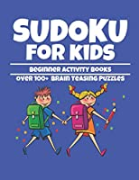 Sudoku for Kids Beginner Activity Books Over 100 Brain Teasing Puzzles: Fun and Exciting Large Print Sudoku Puzzles for Kids (8.5 x 11 One For Every Page)