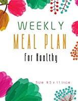 Weekly Meal Plan For Healthy: Every Day Of The Week Food Planner with Priorities 2020