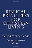 Biblical Principles for Christian Living: For a Sanctified Life
